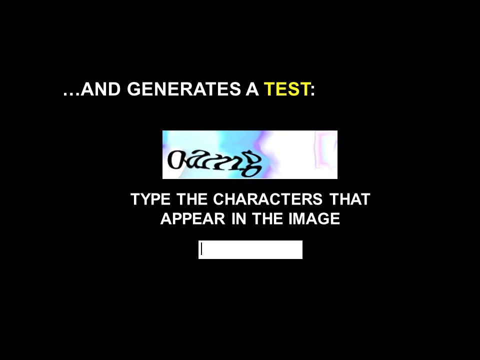 …AND GENERATES A TEST: TYPE THE CHARACTERS THAT APPEAR IN THE IMAGE