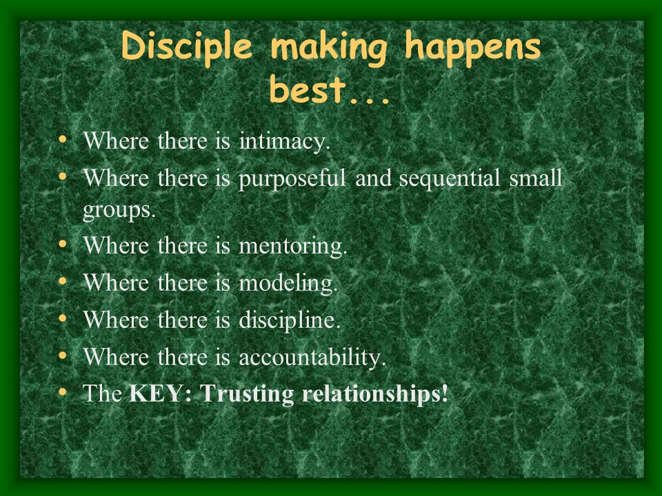 Disciple making happens best... Where there is intimacy.