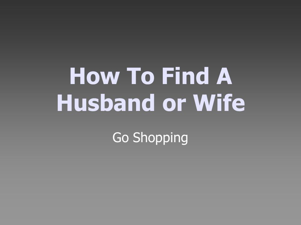 How To Find A Husband or Wife Go Shopping
