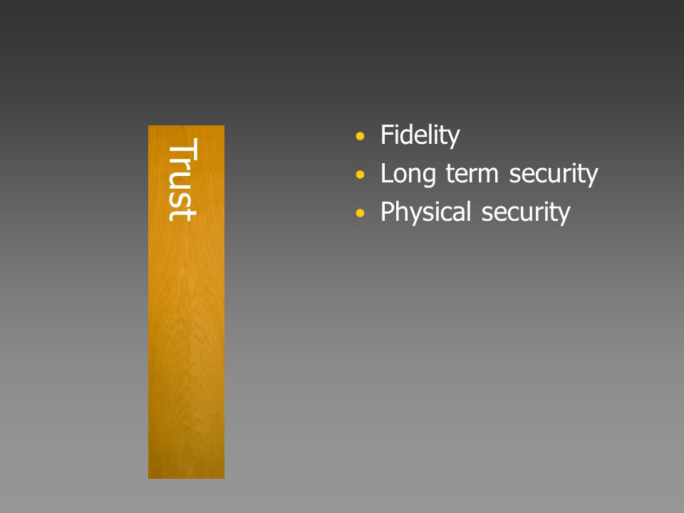 Fidelity Long term security Physical security Trust
