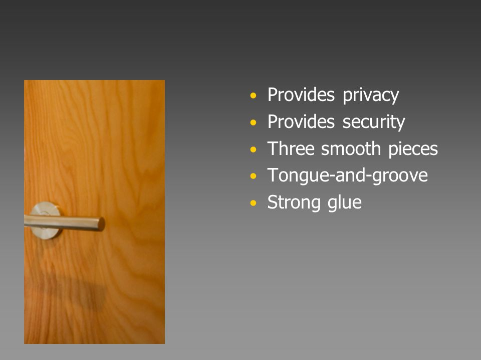 Provides privacy Provides security Three smooth pieces Tongue-and-groove Strong glue
