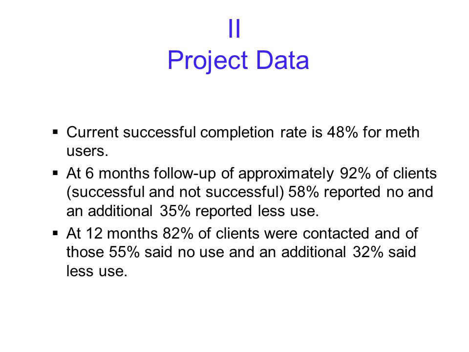II Project Data  Current successful completion rate is 48% for meth users.