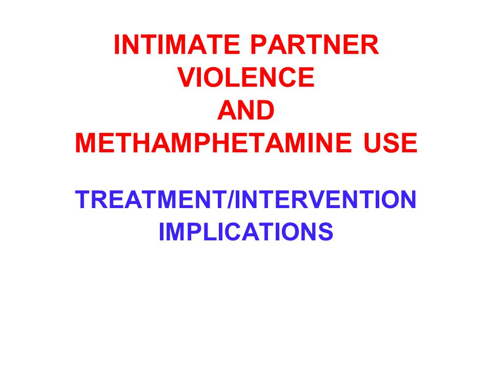 INTIMATE PARTNER VIOLENCE AND METHAMPHETAMINE USE TREATMENT/INTERVENTION IMPLICATIONS