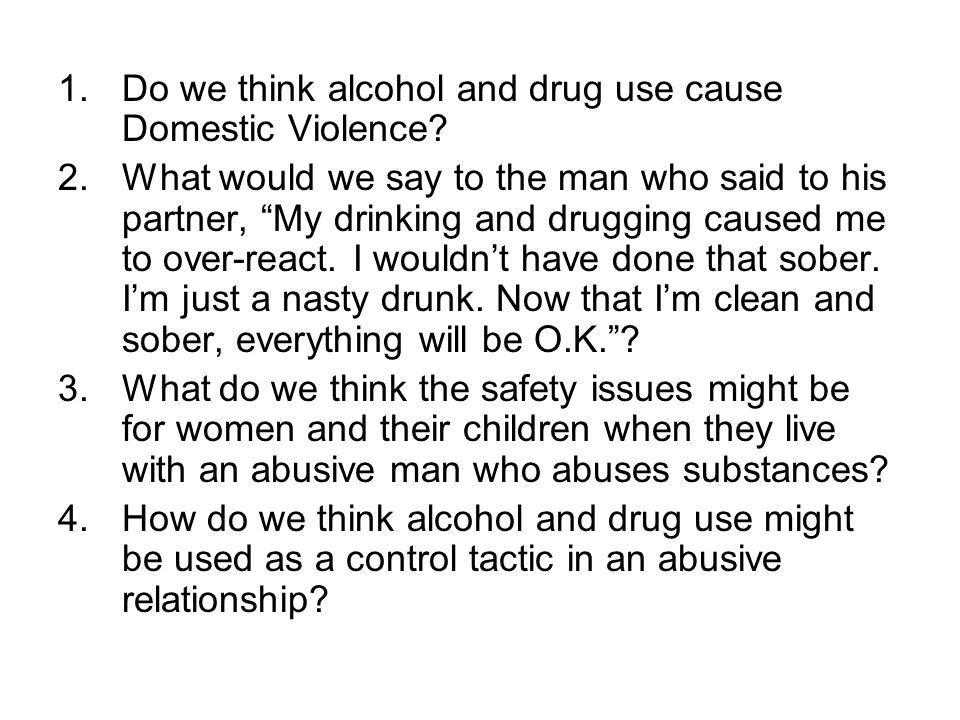 1.Do we think alcohol and drug use cause Domestic Violence.