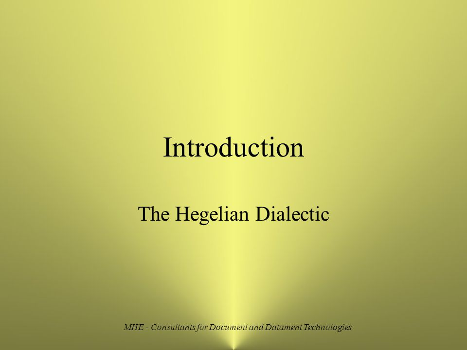 MHE - Consultants for Document and Datament Technologies Thesis, Antithesis, Synthesis In the philosophy of Hegel, these words show the inevitable transition of thought, by contradiction and reconciliation, from an initial conviction to its opposite and then to a new, higher conception that involves but transcends both of them