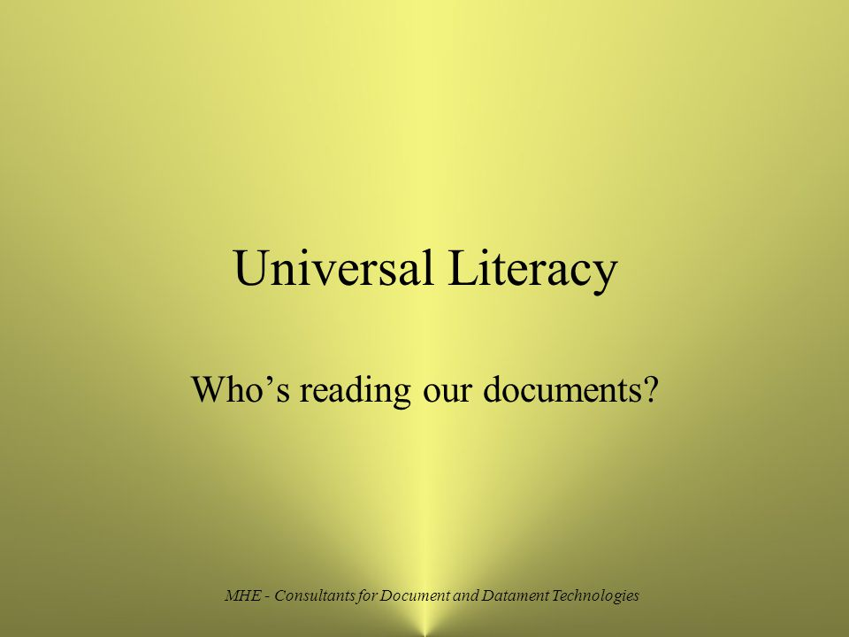 MHE - Consultants for Document and Datament Technologies Universal Literacy Who's reading our documents