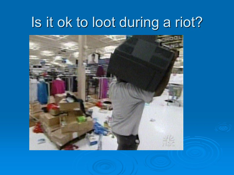 Is it ok to loot during a riot