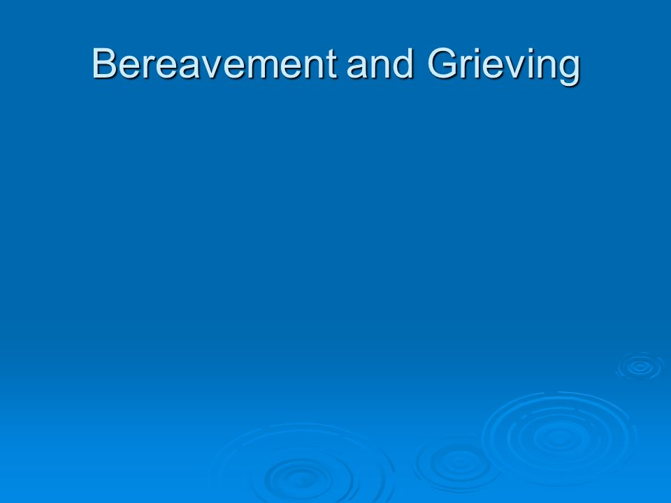 Bereavement and Grieving