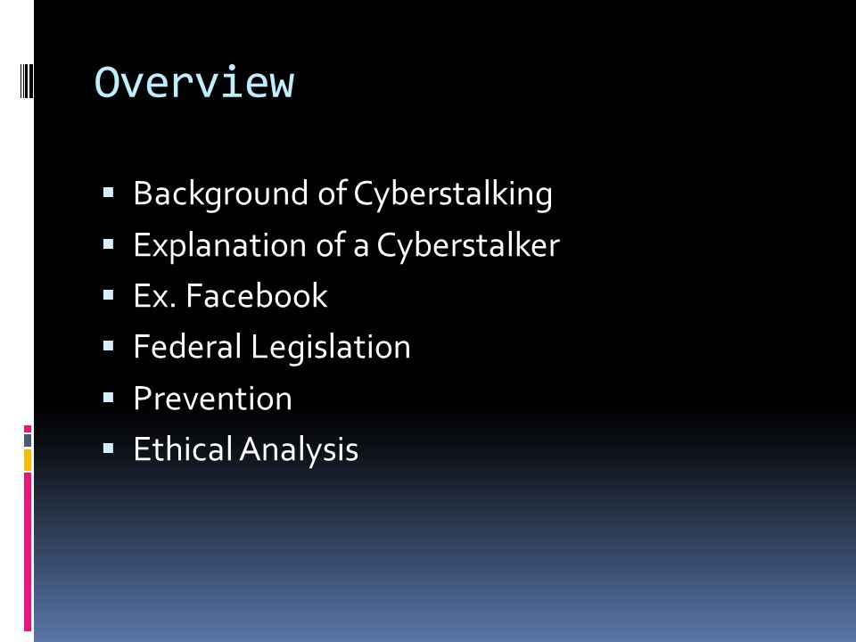 Background of Cyberstalking  Cyberstalking - is the use of the Internet or other electronic means to stalk someone.