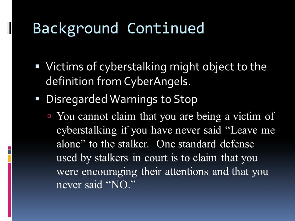 Background Continued…  The majority of cyberstalkers are men and the majority of their victims are women but…..