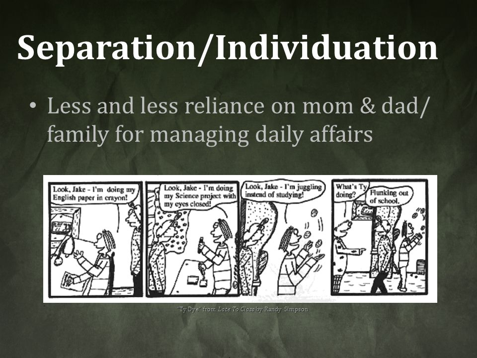 """Separation/Individuation Less and less reliance on mom & dad/ family for managing daily affairs """"Ty Dye"""" from Late To Class by Randy Simpson"""