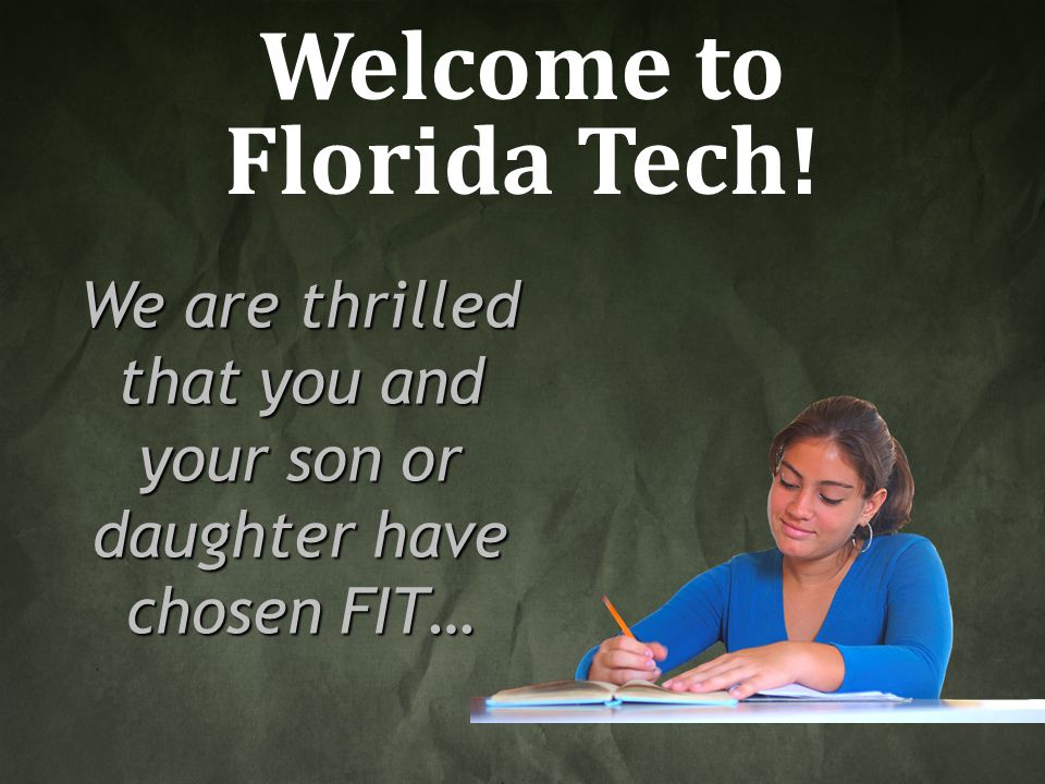 Welcome to Florida Tech! We are thrilled that you and your son or daughter have chosen FIT…