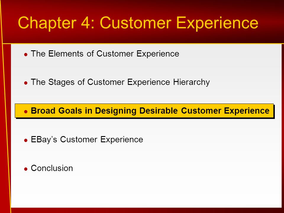 The Elements of Customer Experience The Stages of Customer Experience Hierarchy Broad Goals in Designing Desirable Customer Experience EBay's Customer