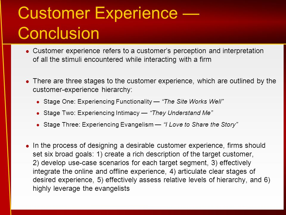 Customer Experience — Conclusion Customer experience refers to a customer's perception and interpretation of all the stimuli encountered while interac