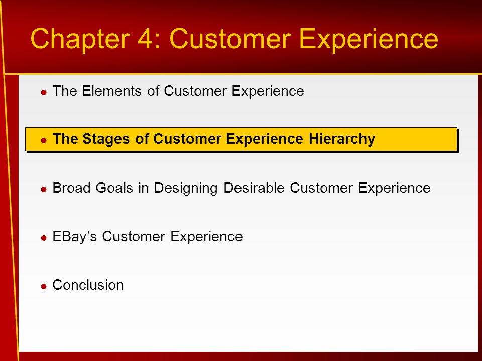 Chapter 4: Customer Experience The Elements of Customer Experience The Stages of Customer Experience Hierarchy Broad Goals in Designing Desirable Cust