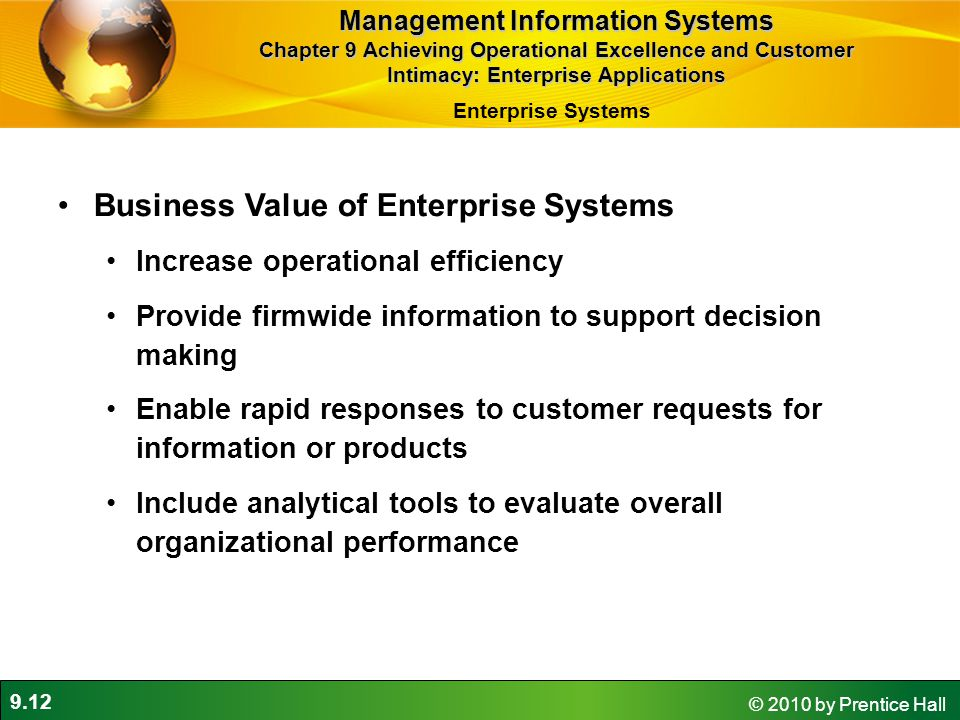 9.12 © 2010 by Prentice Hall Business Value of Enterprise Systems Increase operational efficiency Provide firmwide information to support decision mak