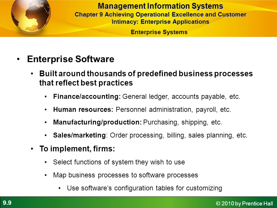 9.9 © 2010 by Prentice Hall Enterprise Software Built around thousands of predefined business processes that reflect best practices Finance/accounting: General ledger, accounts payable, etc.