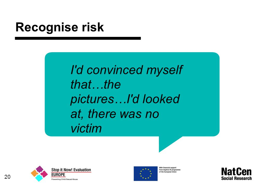 Recognise risk I d convinced myself that…the pictures…I d looked at, there was no victim 20