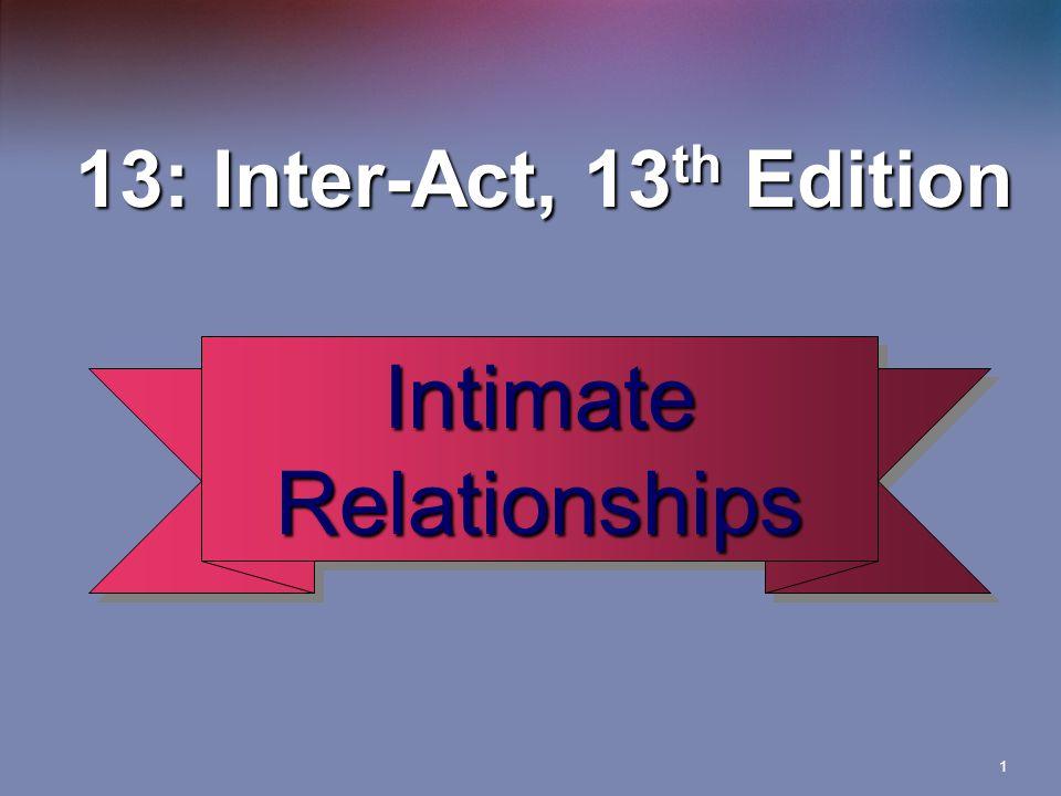 1 13: Inter-Act, 13 th Edition 13: Inter-Act, 13 th Edition Intimate Relationships