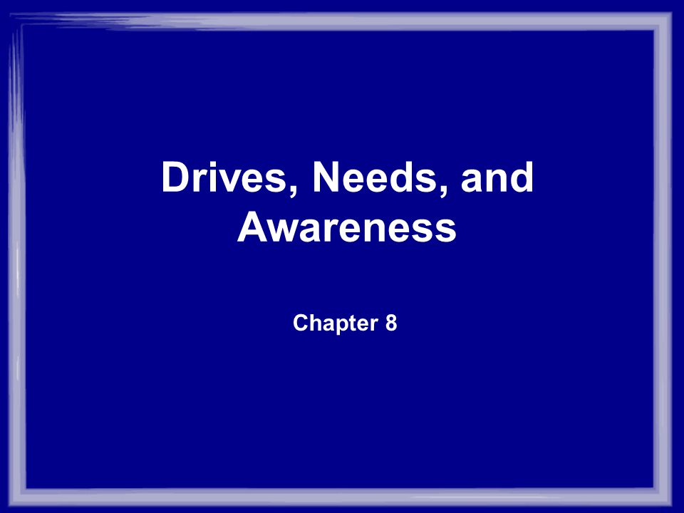 I.Drives and Needs as Internal Sources of Motivation A.