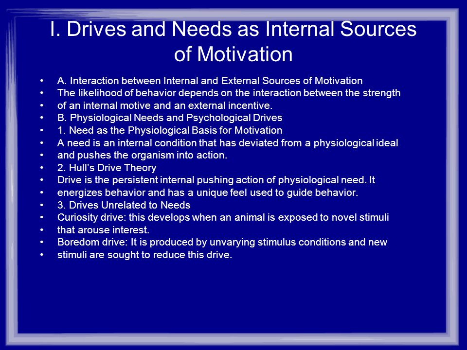 I. Drives and Needs as Internal Sources of Motivation A.