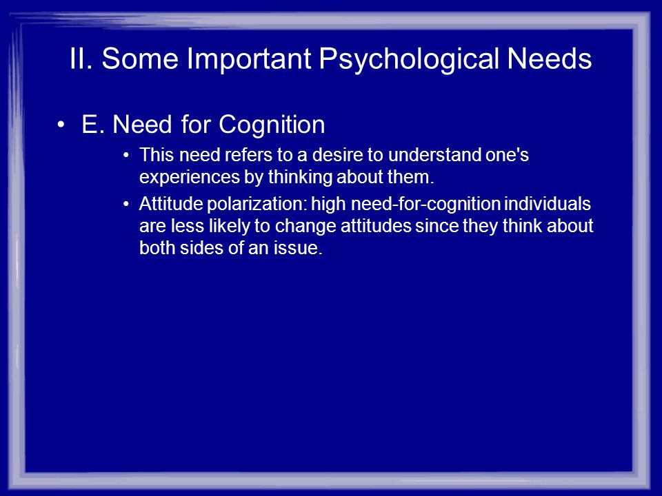 II.Some Important Psychological Needs F.