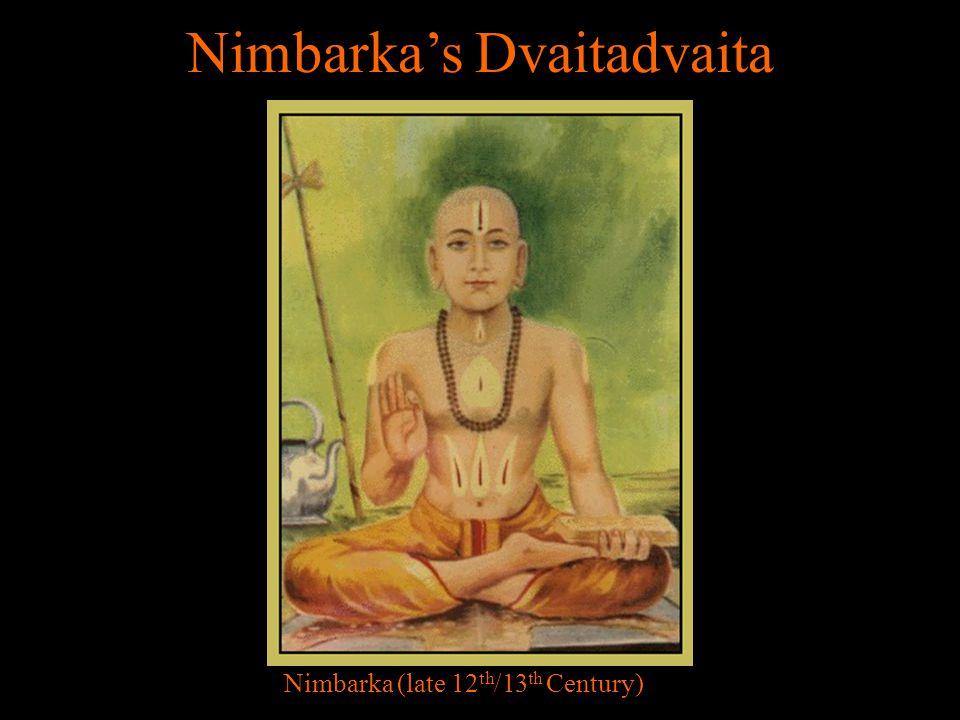 Nimbarka's Dvaitadvaita Nimbarka (late 12 th /13 th Century)