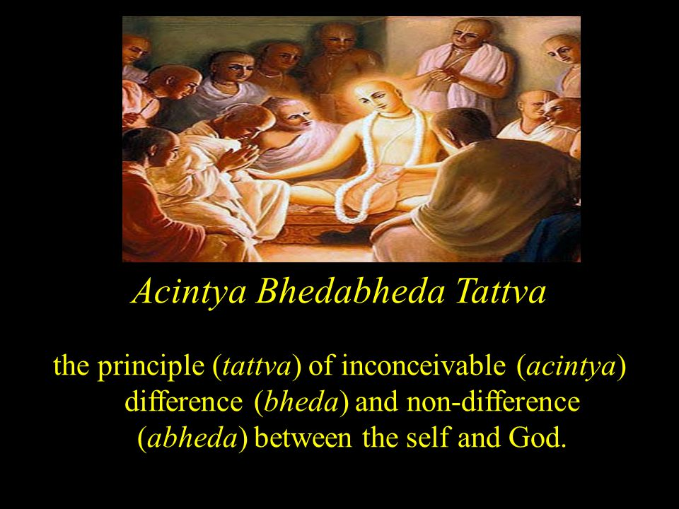 Acintya Bhedabheda Tattva the principle (tattva) of inconceivable (acintya) difference (bheda) and non-difference (abheda) between the self and God.