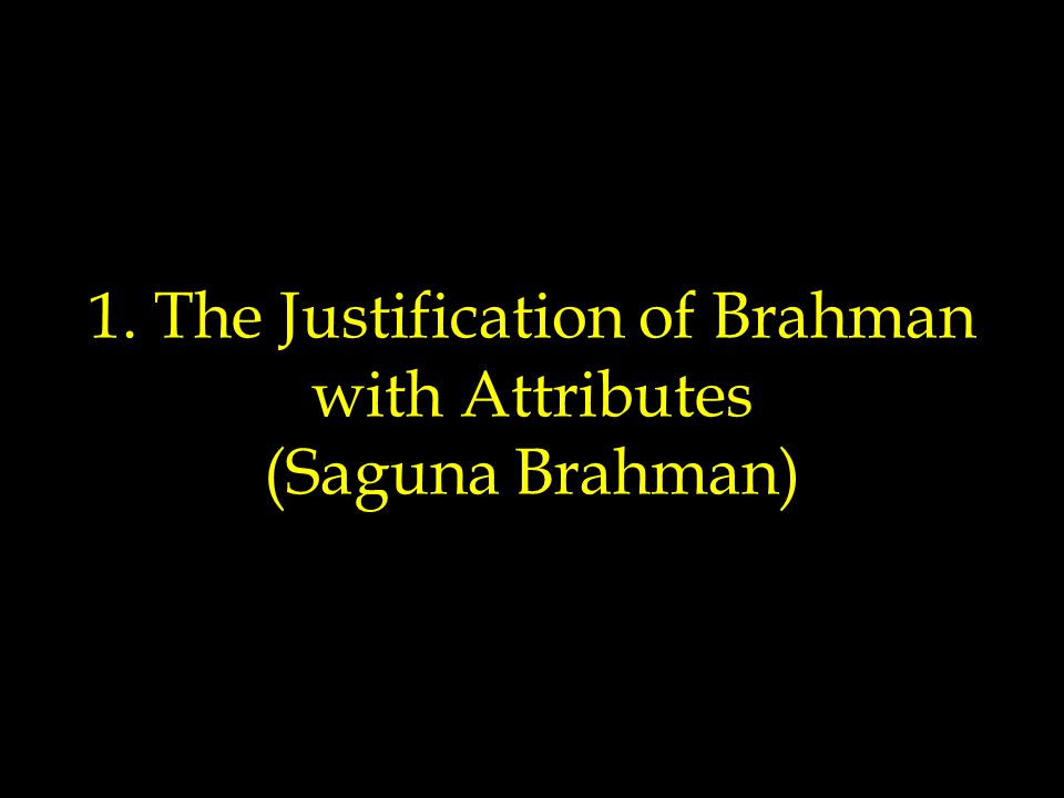 1. The Justification of Brahman with Attributes (Saguna Brahman)