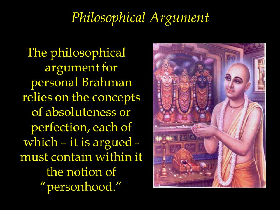 Philosophical Argument The philosophical argument for personal Brahman relies on the concepts of absoluteness or perfection, each of which – it is arg