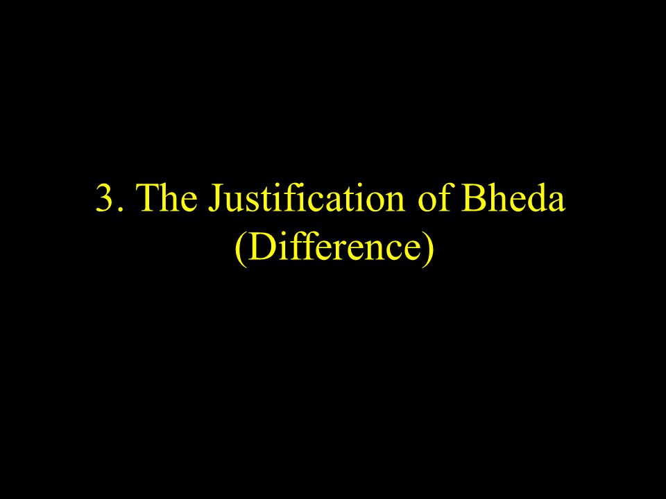 3. The Justification of Bheda (Difference)