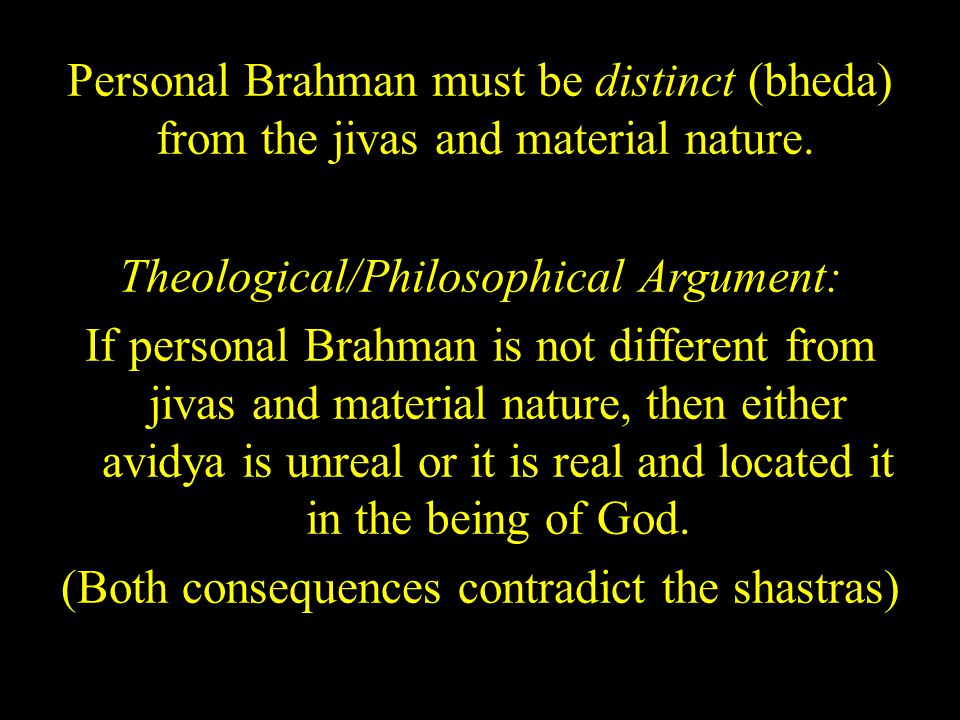 Personal Brahman must be distinct (bheda) from the jivas and material nature. Theological/Philosophical Argument: If personal Brahman is not different