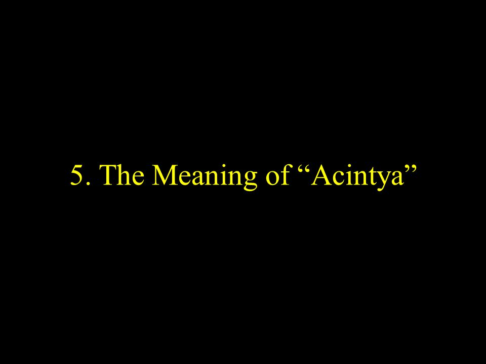 "5. The Meaning of ""Acintya"""