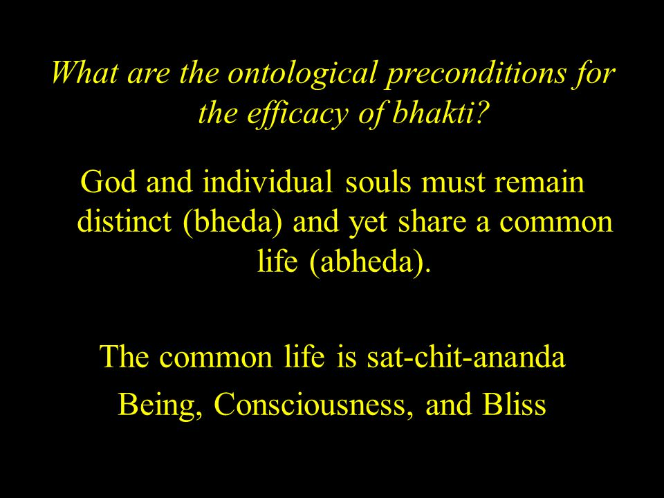 What are the ontological preconditions for the efficacy of bhakti? God and individual souls must remain distinct (bheda) and yet share a common life (