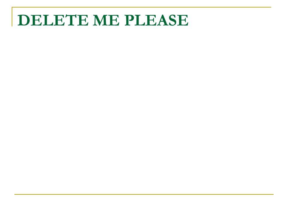 DELETE ME PLEASE