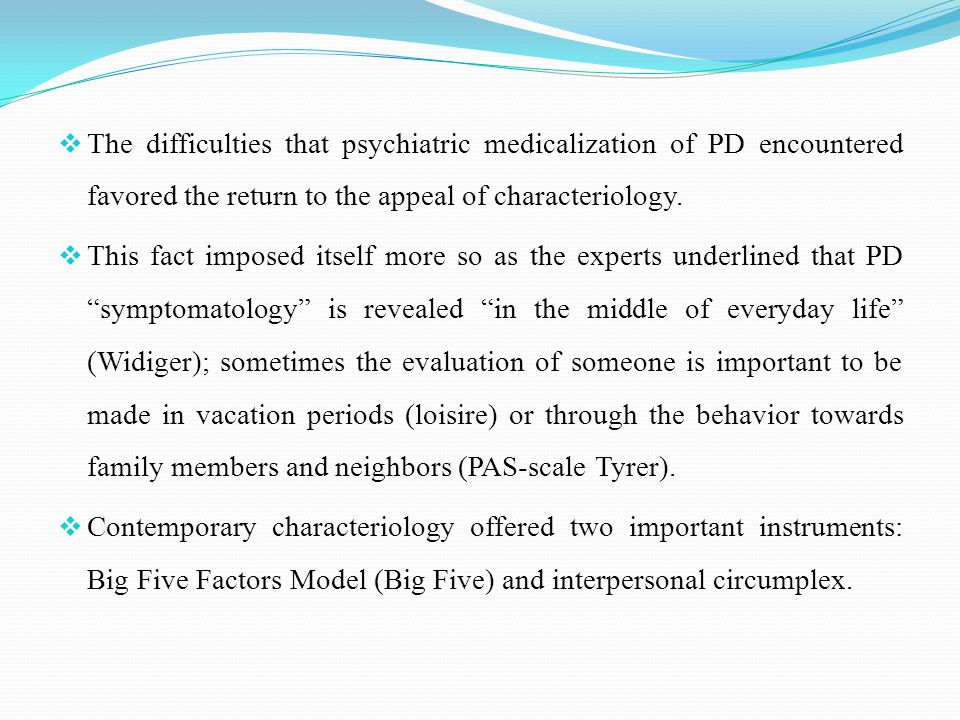  The difficulties that psychiatric medicalization of PD encountered favored the return to the appeal of characteriology.