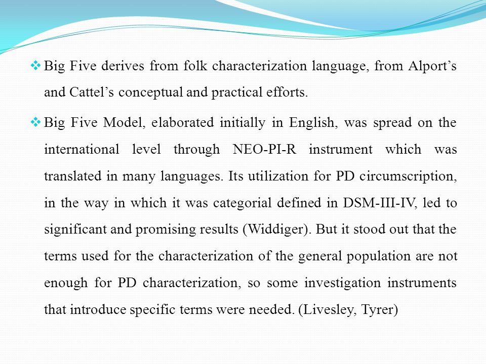  Big Five derives from folk characterization language, from Alport's and Cattel's conceptual and practical efforts.  Big Five Model, elaborated init