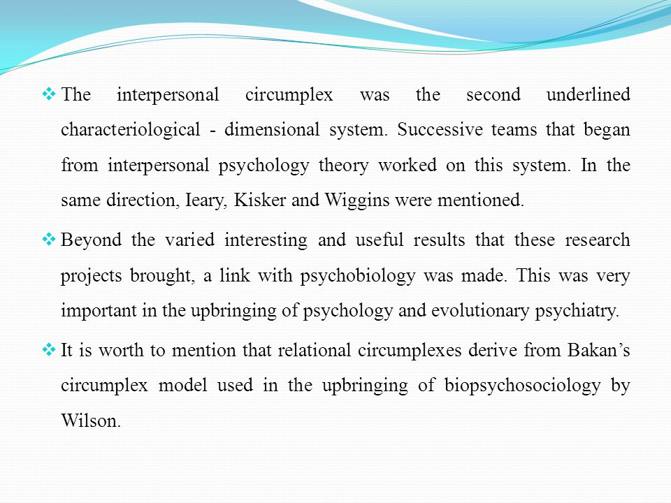  The interpersonal circumplex was the second underlined characteriological - dimensional system. Successive teams that began from interpersonal psych