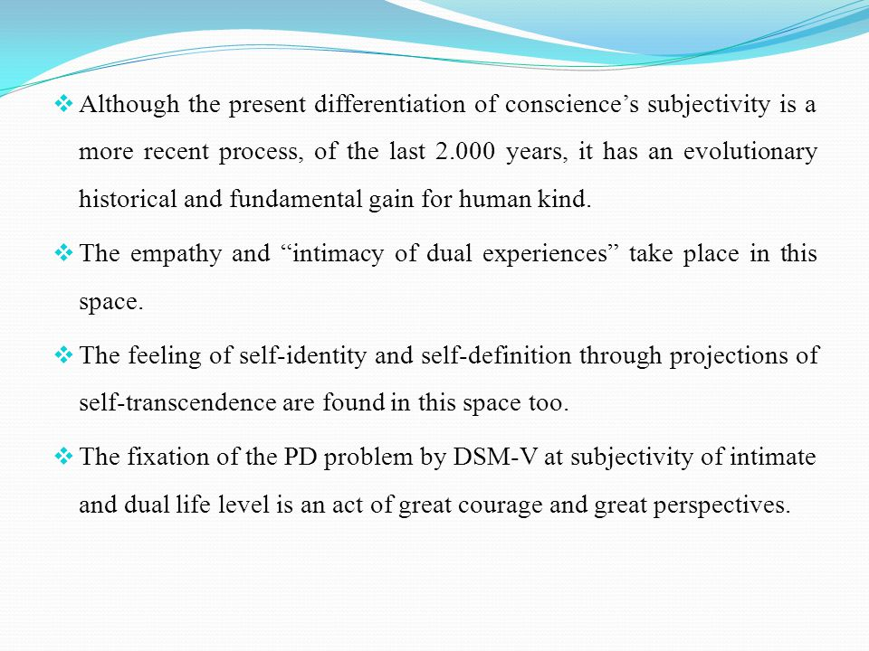  Although the present differentiation of conscience's subjectivity is a more recent process, of the last 2.000 years, it has an evolutionary historical and fundamental gain for human kind.