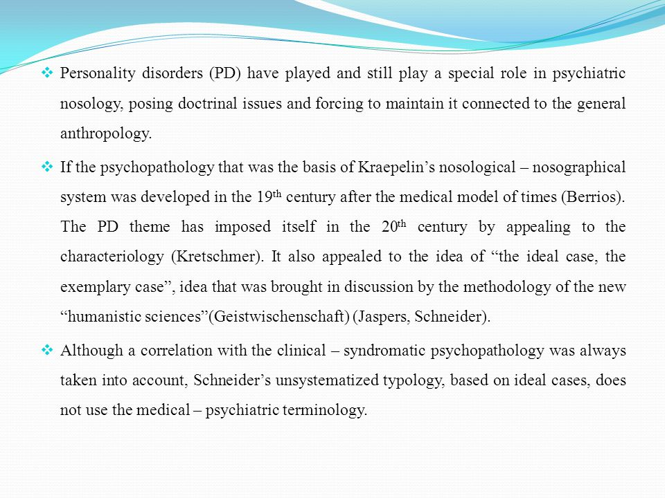  Personality disorders (PD) have played and still play a special role in psychiatric nosology, posing doctrinal issues and forcing to maintain it connected to the general anthropology.