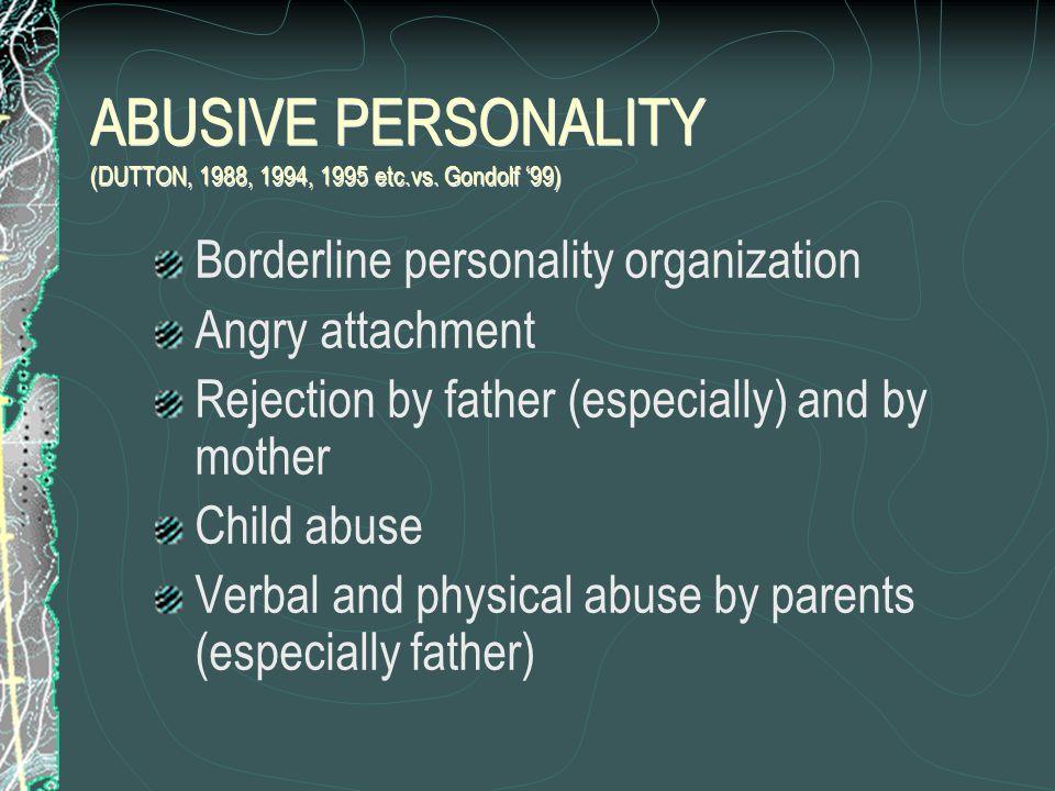ABUSIVE PERSONALITY (DUTTON, 1988, 1994, 1995 etc.vs.