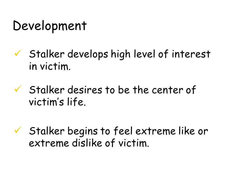 Development Stalker develops high level of interest in victim.