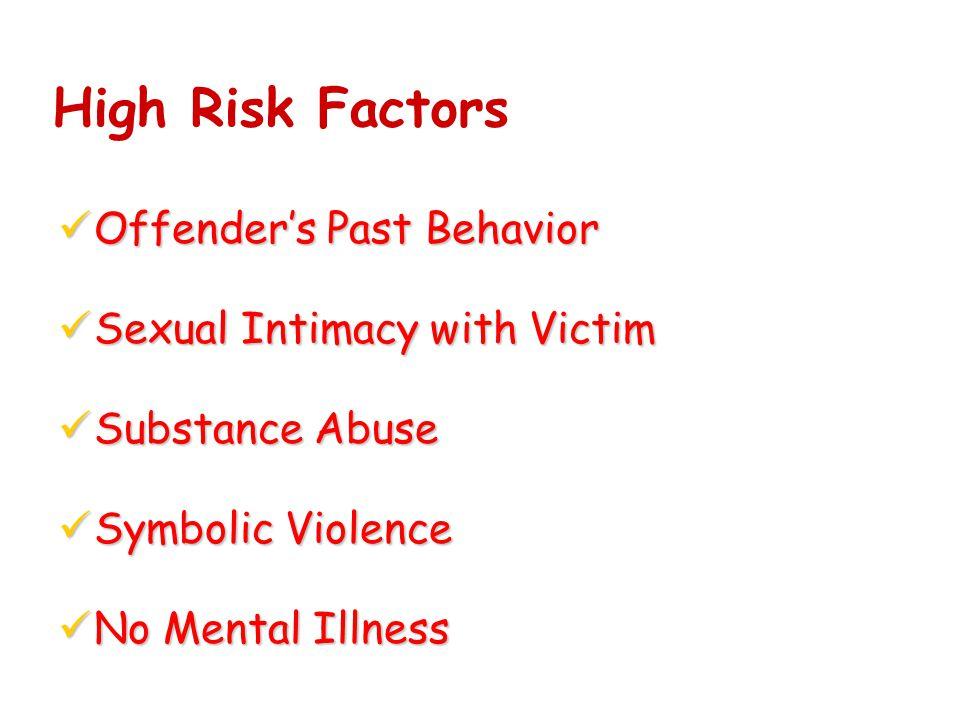High Risk Factors üOffender's Past Behavior üSexual Intimacy with Victim üSubstance Abuse üSymbolic Violence üNo Mental Illness