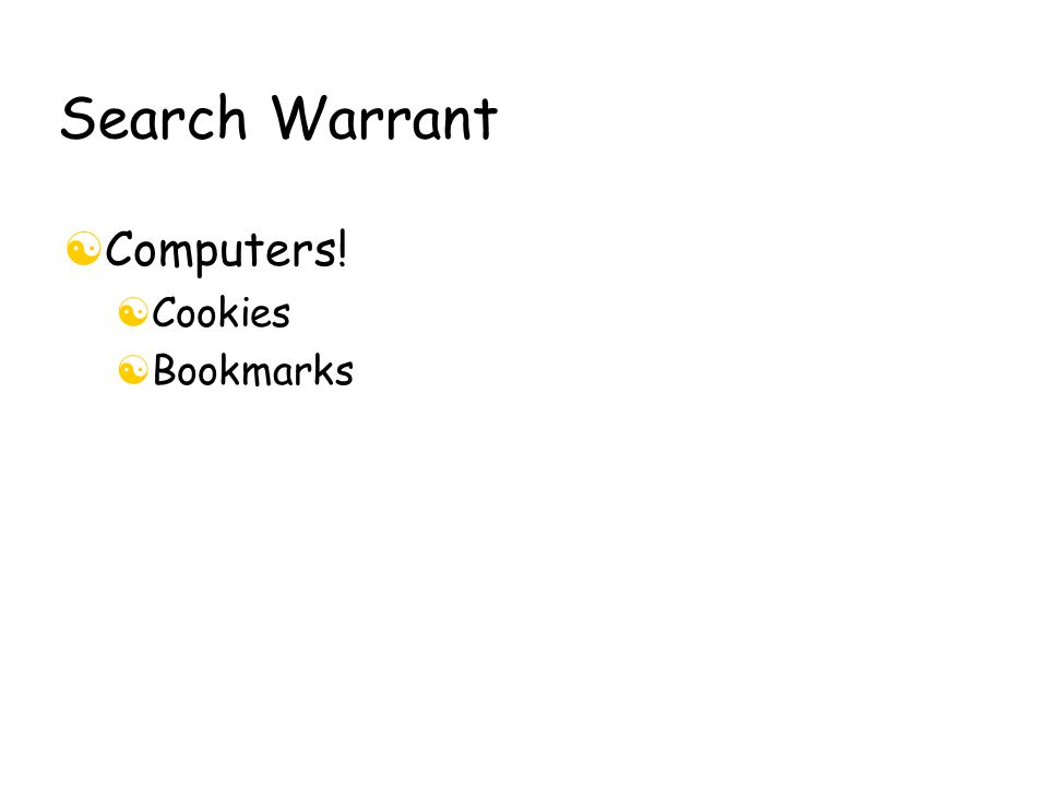 Search Warrant [Computers! [Cookies [Bookmarks