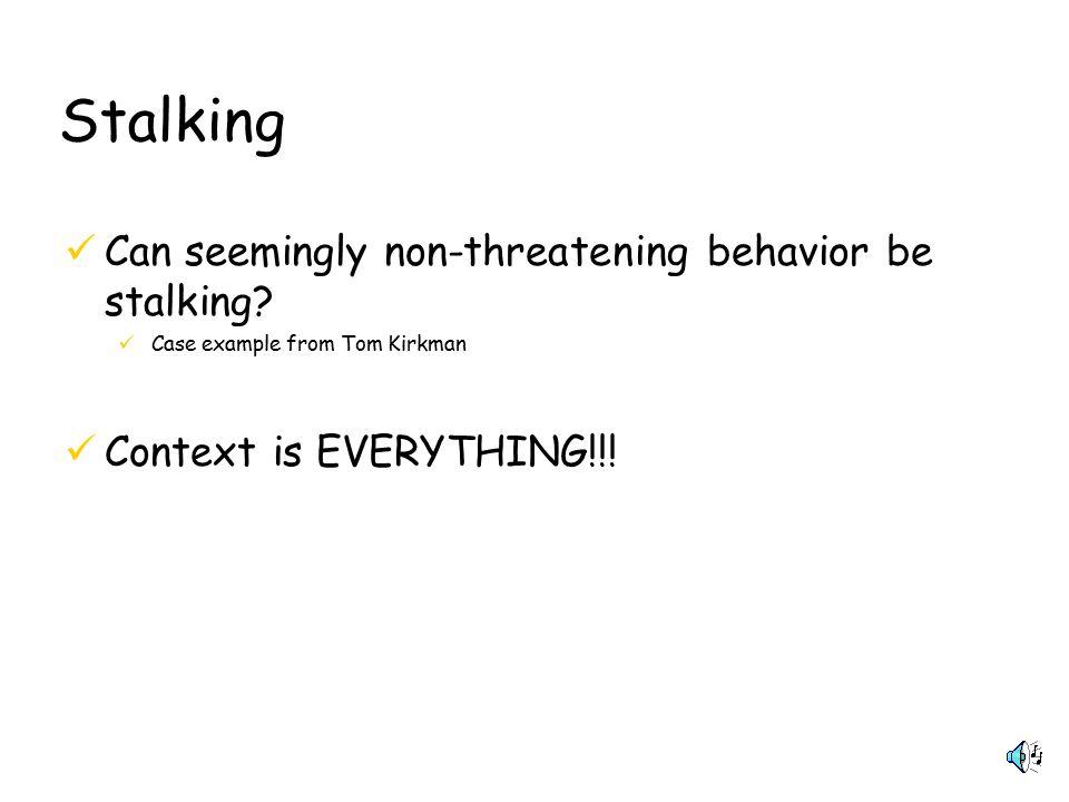 Stalking Can seemingly non-threatening behavior be stalking.