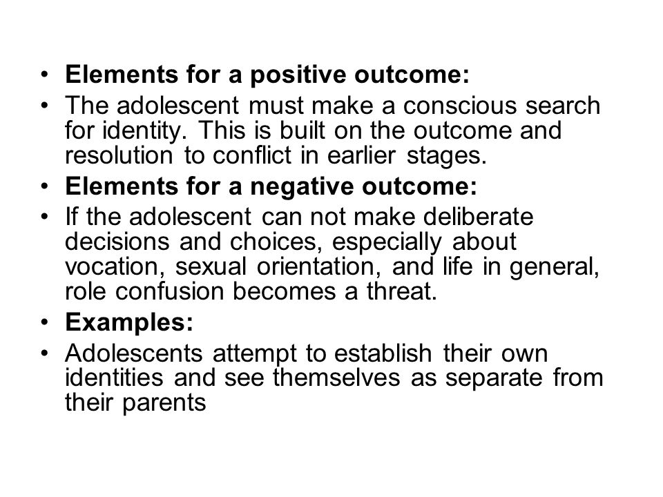 Elements for a positive outcome: The adolescent must make a conscious search for identity. This is built on the outcome and resolution to conflict in
