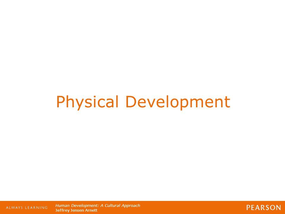 Human Development: A Cultural Approach Jeffrey Jensen Arnett Physical Development