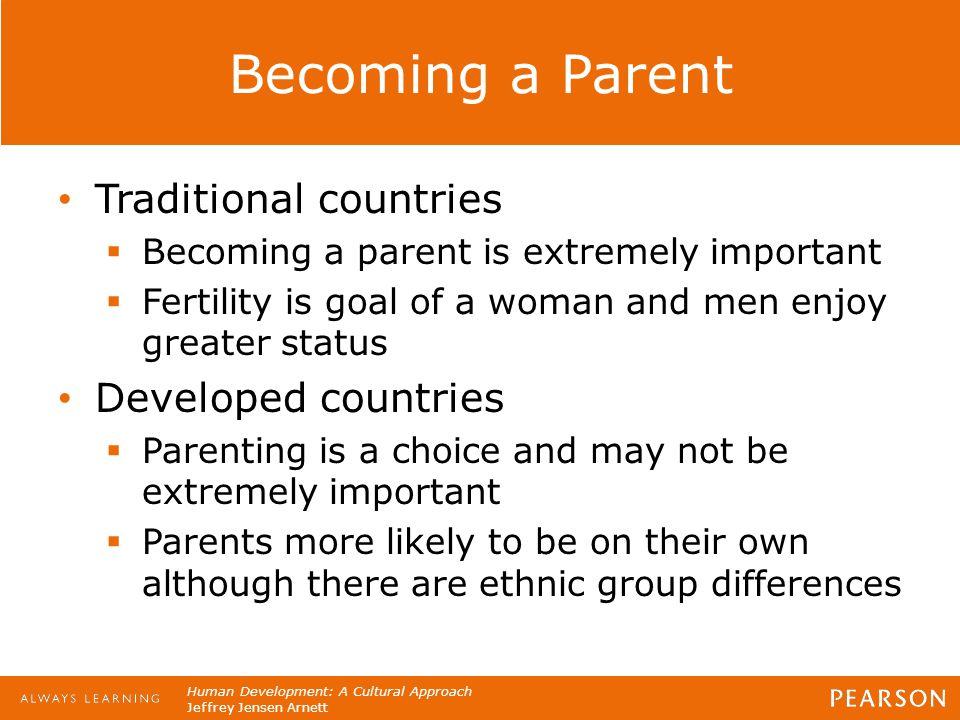 Human Development: A Cultural Approach Jeffrey Jensen Arnett Becoming a Parent Traditional countries  Becoming a parent is extremely important  Fert