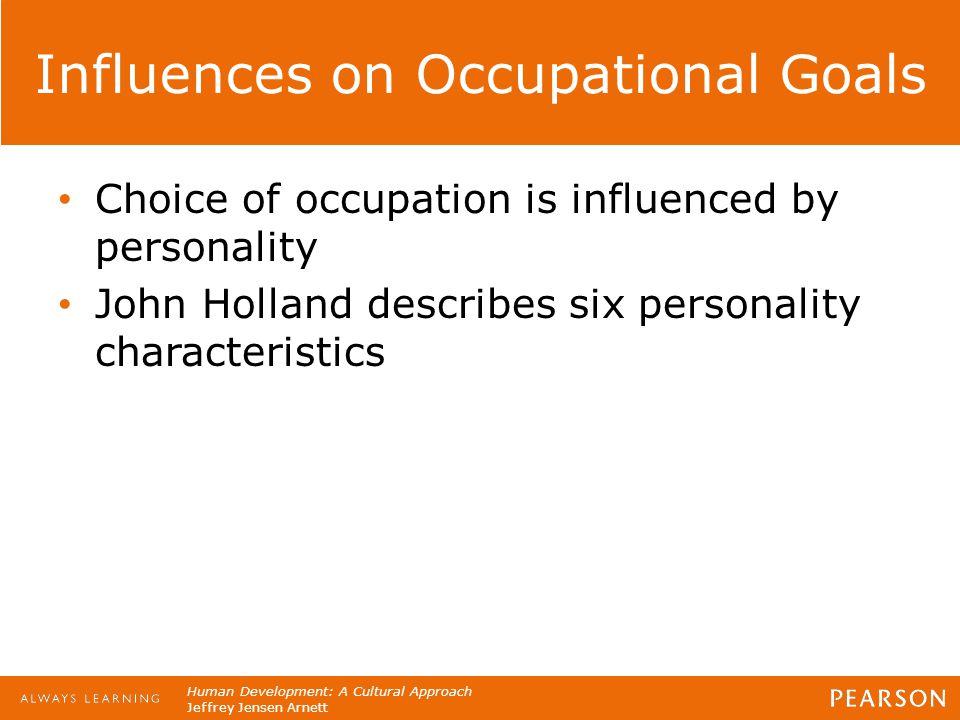 Human Development: A Cultural Approach Jeffrey Jensen Arnett Influences on Occupational Goals Choice of occupation is influenced by personality John H