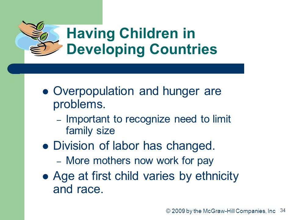 34 Having Children in Developing Countries Overpopulation and hunger are problems. – Important to recognize need to limit family size Division of labo